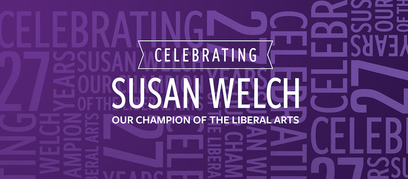 Celebrating Susan Welch: Our Champion of the Liberal Arts