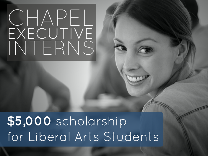 Chapel Executive Intern - $5,000 scholarship for Liberal Arts Students